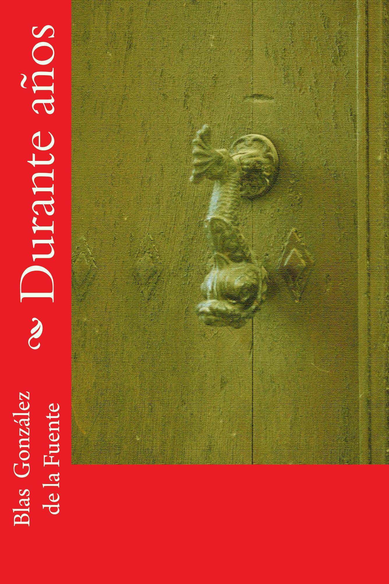 Durante años, un poemario de Blas González de la Fuente, escritor nacido en Mombeltrán, Ávila, España